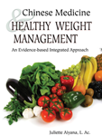 Chinese Medicine & Healthy Weight Management An Evidence-based Integrated Approach, by Juliette Aiyana, L.Ac.
